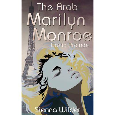 Erotic Prelude - The Arab Marilyn Monroe by Sienna Wilder
