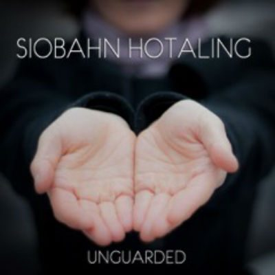 """""""Unguarded"""" - Siobahn Hotaling's New Album"""