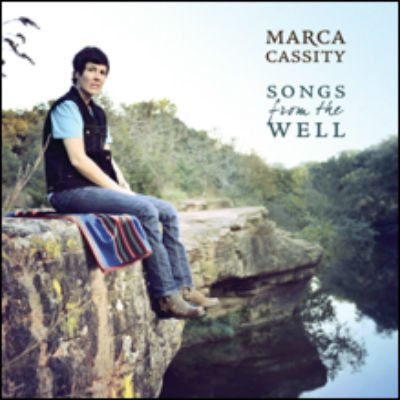 """""""Songs From The Well"""" by Marca Cassity"""