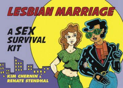 A Sex Survival Kit - Lesbian Marriageby Kim Chernin and Renate Stendhal